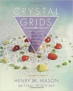 Crystal Grids- How to Combine & Focus Crystal Energies to Enhance Your Life